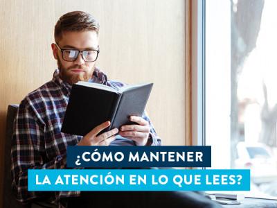 ¿Cómo mantener la atención en lo que lees?: lectura activa