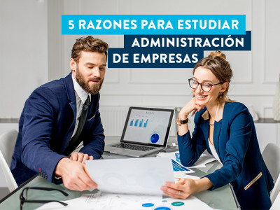 Razones para estudiar Administración de Empresas