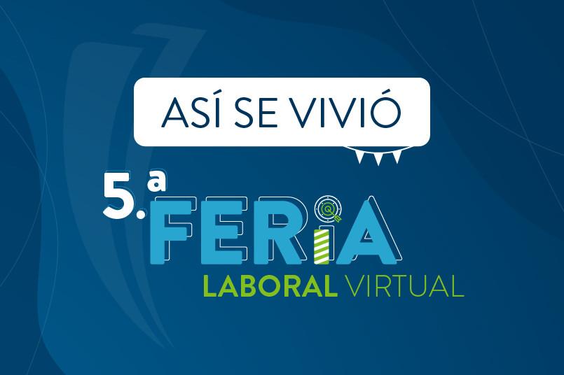Así se vivió la 5ta Feria Laboral Virtual